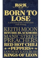 Born To Lose. A selection of the world's best rock writing