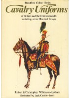 Cavalry Uniforms of Britain and the Commonwealth including other Mounted Troops